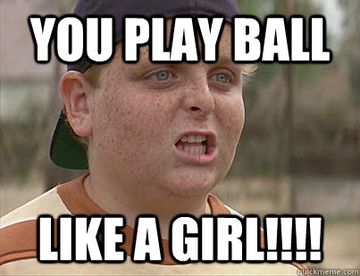 Image result for you play ball like a girl